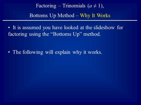 Factoring – Trinomials (a ≠ 1), Bottoms Up Method – Why It Works The following will explain why it works. It is assumed you have looked at the slideshow.