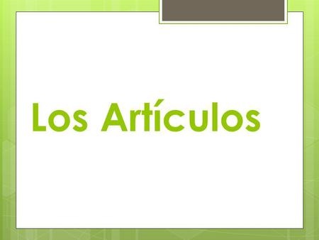 Los Artículos Los Nombres (Nouns)  Name of a person, place or thing is a noun  In Spanish, every noun has a gender, either masculine or feminine 