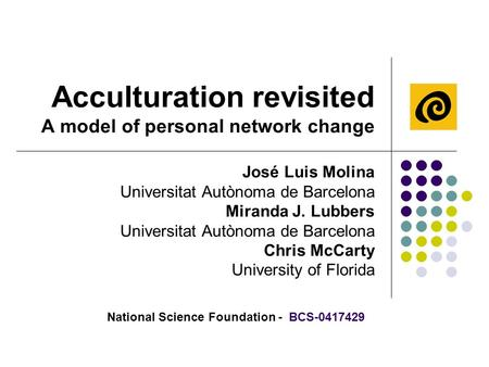 Acculturation revisited A model of personal network change José Luis Molina Universitat Autònoma de Barcelona Miranda J. Lubbers Universitat Autònoma de.