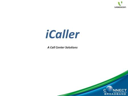 1 iCaller A Call Center Solutions. Why a Call Center Solution is required ?