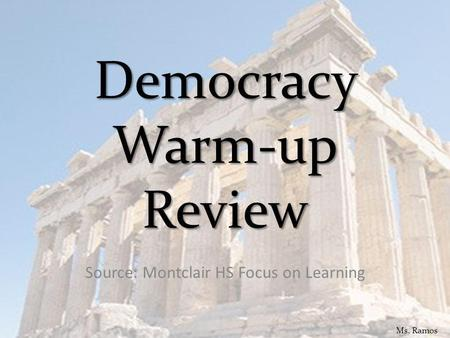 Democracy Warm-up Review Source: Montclair HS Focus on Learning Ms. Ramos.