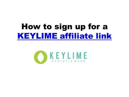 How to sign up for a KEYLIME affiliate link KEYLIME affiliate link.