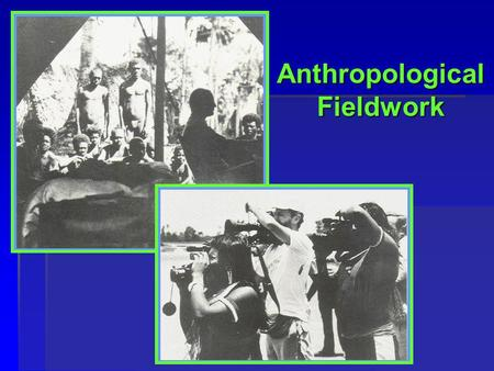 Anthropological Fieldwork. 2 Fieldwork & Methods  Preparation for the Field  Adapting to the Field Situation  Establishing a Role  Developing Rapport.