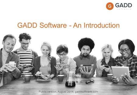 Page 1 GADD Software - An Introduction Public version, August 2014, gaddsoftware.com.