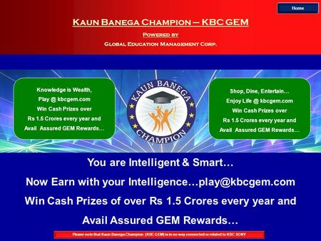 Kaun Banega Champion – KBC GEM Powered by Global Education Management Corp. Home Please note that Kaun Banega Champion (KBC GEM) is in no way connected.