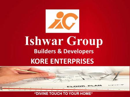 """ DIVINE TOUCH TO YOUR HOME "" Ishwar Group Builders & Developers KORE ENTERPRISES."