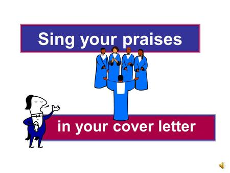 Sing your praises in your cover letter Sales Professionals Know: ♪ their product ♪ how to persuade without being pushy ♪ the importance of good manners.