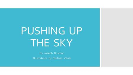 PUSHING UP THE SKY By Joseph Bruchac Illustrations by Stefano Vitale.