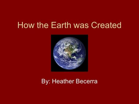 How the Earth was Created By: Heather Becerra. The Creation Story Two twin brothers, Mukat and Temayawet, are the believed to be creator gods in the Cahuilla.