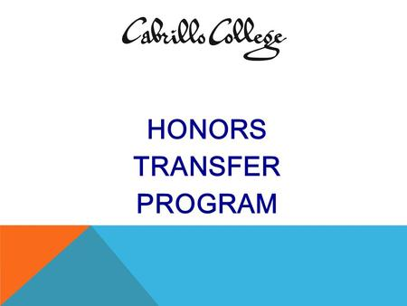 HONORS TRANSFER PROGRAM. ONE DAY IN THE NOT-TOO-DISTANT FUTURE YOU WILL GRADUATE FROM HIGH SCHOOL AND GO ONTO COLLEGE …