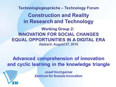 Technologiegespräche – Technology Forum Construction and Reality in Research and Technology Working Group 2: INNOVATION FOR SOCIAL CHANGES EQUAL OPPORTUNITIES.