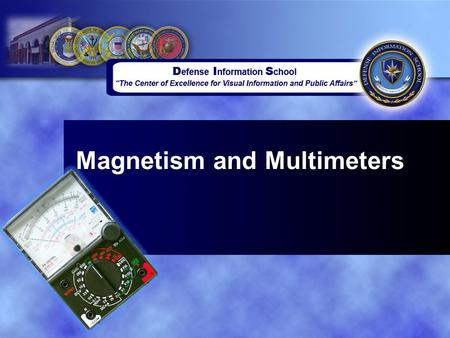 Magnetism and Multimeters. Overview Magnetism Electromagnetism Introduction to Multimeters.