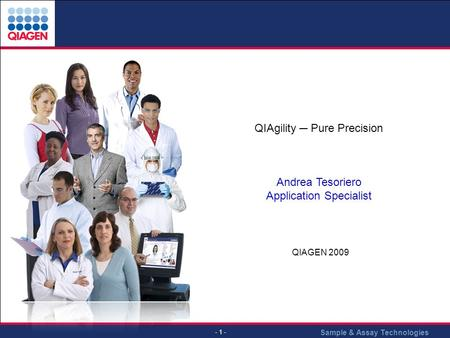 Sample & Assay Technologies - 1 - QIAgility ─ Pure Precision Andrea Tesoriero Application Specialist QIAGEN 2009.
