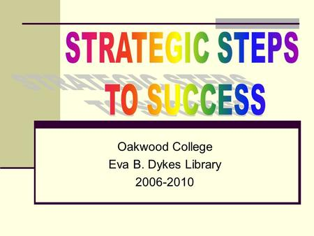 Oakwood College Eva B. Dykes Library 2006-2010. The library's strategic plan is a blueprint for utilizing its resources, directing its operations and.
