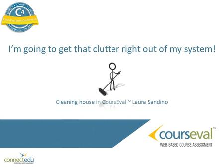 I'm going to get that clutter right out of my system! Cleaning house in CoursEval ~ Laura Sandino.