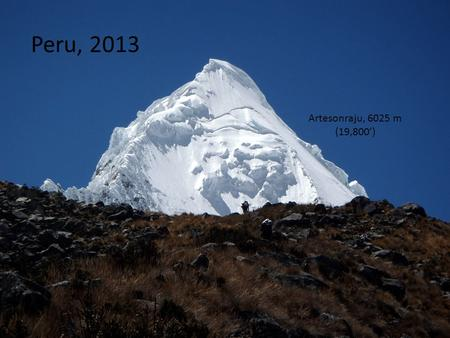 Peru, 2013 Artesonraju, 6025 m (19,800'). Our goal is the famous peak from the Paramount Pictures logo.
