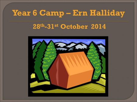 28 th -31 st October 2014 Year 6 Camp – Ern Halliday.