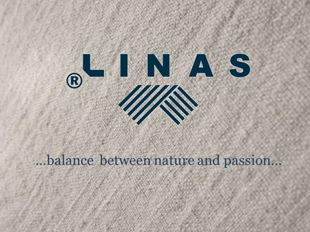 …balance between nature and passion…. COMPANY PROFILE the largest linen textiles producer in Lithuania and the Baltic States over 300 highly-qualified.