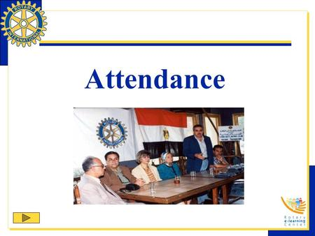 Attendance. Attendance Requirement Meeting the minimum attendance requirement is your responsibility as a Rotarian.