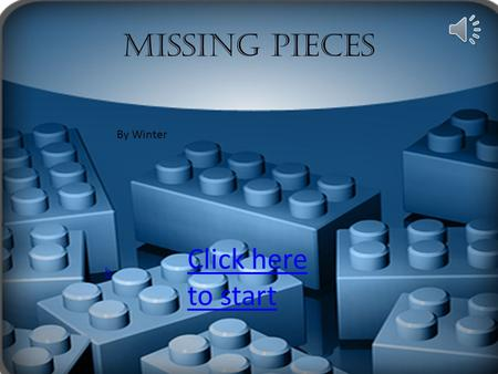 "Missing Pieces Click here to start By Winter h ""I'm so exited about my new Lego set"" you say. You tare into the box like hungry wolf, Your cat pasts."