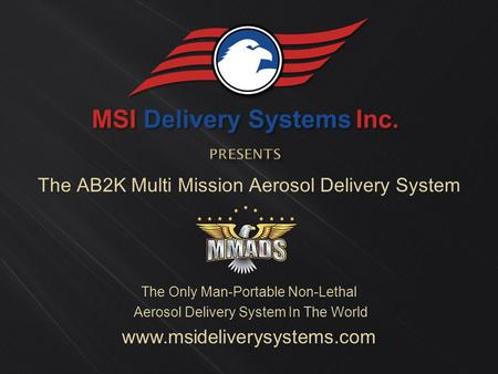 The AB2K Multi Mission Aerosol Delivery System The Only Man-Portable Non-Lethal Aerosol Delivery System In The World www.msideliverysystems.com.