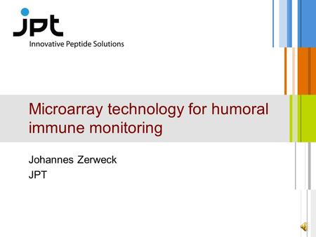 Microarray technology for humoral immune monitoring Johannes Zerweck JPT.