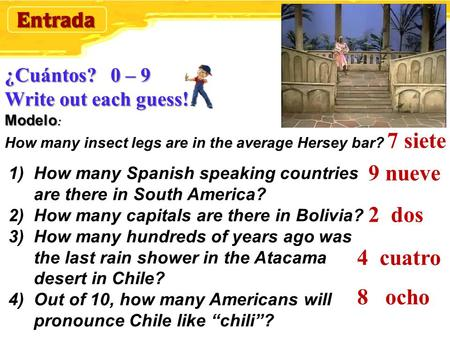 ¿Cuántos? 0 – 9 Write out each guess! Modelo : ¿Cuántos? 0 – 9 Write out each guess! Modelo : How many insect legs are in the average Hersey bar? 1)How.