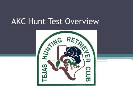 AKC Hunt Test Overview. Agenda Presentation Objectives Key Personnel / Responsibilities Hunt Test Committee Support Activities Schedule.