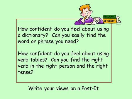 How confident do you feel about using a dictionary? Can you easily find the word or phrase you need? How confident do you feel about using verb tables?