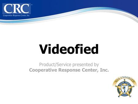 Videofied Product/Service presented by Cooperative Response Center, Inc.