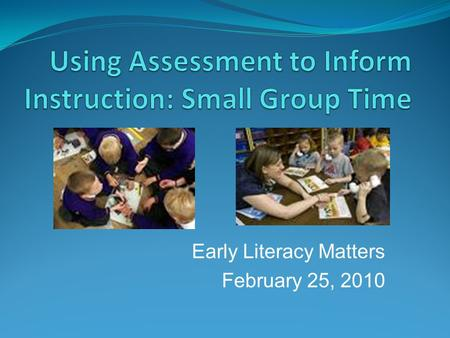 Early Literacy Matters February 25, 2010. Implementing OWL Songs, Word Play & Letters Interactive Reading Small Groups Let's Find Out About It & Let's.
