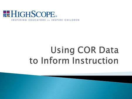 Participants will be able to:  Interpret data generated from the Child Observation Record. 2.