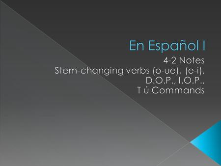 En Español I 4-2 Notes Stem-changing verbs (o-ue), (e-i),