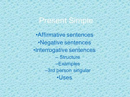 Present Simple Affirmative sentences Negative sentences