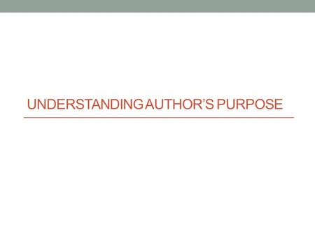 Understanding Author's Purpose