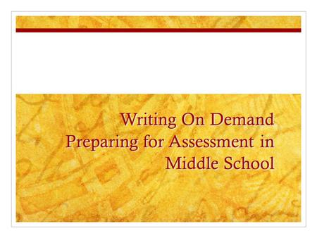 Writing On Demand Preparing for Assessment in Middle School.
