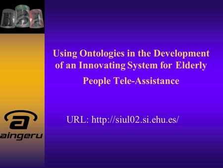 Using Ontologies in the Development of an Innovating System for Elderly People Tele-Assistance URL: