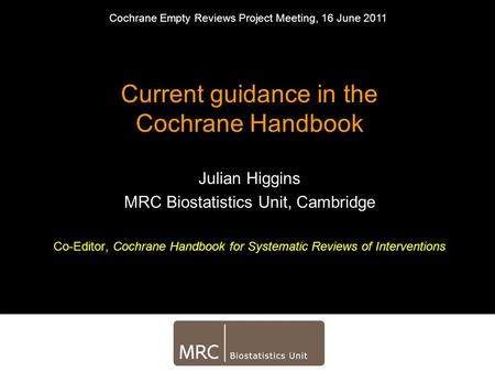 Current guidance in the Cochrane Handbook Julian Higgins MRC Biostatistics Unit, Cambridge Co-Editor, Cochrane Handbook for Systematic Reviews of Interventions.