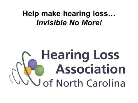 Help make hearing loss… Invisible No More!. Why is hearing loss invisible? It's usually difficult or impossible to tell by looking at someone that they.