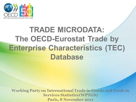 TRADE MICRODATA: The OECD-Eurostat Trade by Enterprise Characteristics (TEC) Database Working Party on International Trade in Goods and Trade in Services.