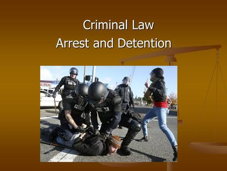 Criminal Law Criminal Law Arrest and Detention. Arrests can be made with and without a warrant Arrests can be made with and without a warrant A warrant.