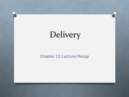 Delivery Chapter 13 Lecture/Recap. The Art of Delivery O Conveying ideas w/o causing distractions O Formality + attributes of conversation (directness,
