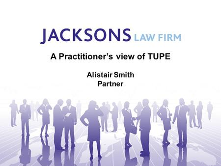 A Practitioner's view of TUPE Alistair Smith Partner.