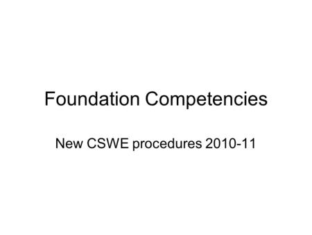 Foundation Competencies New CSWE procedures 2010-11.