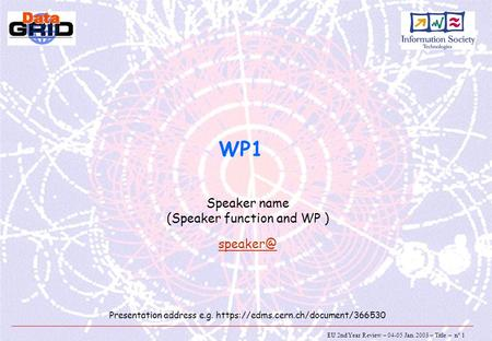 EU 2nd Year Review – 04-05 Jan. 2003 – Title – n° 1 WP1 Speaker name (Speaker function and WP ) Presentation address e.g. https://edms.cern.ch/document/366530.