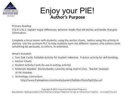 Enjoy your PIE! Author's Purpose Primary Reading CCS R 1.RL.5 Explain major differences between books that tell stories and books that give information.
