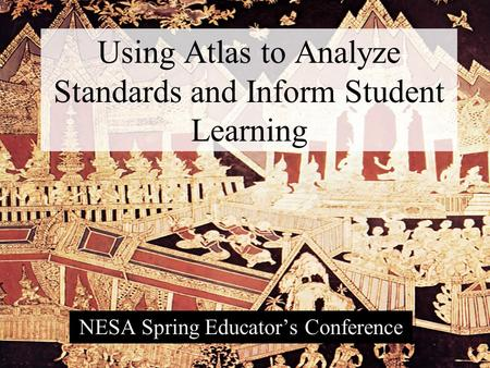 Using Atlas to Analyze Standards and Inform Student Learning NESA Spring Educator's Conference.