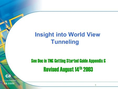 1 Insight into World View Tunneling See Doc in TNG Getting Started Guide Appendix G Revised August 14 th 2003.