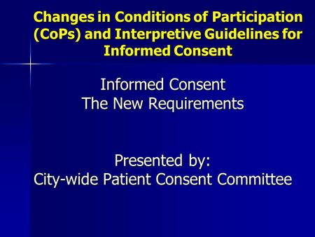 Changes in Conditions of Participation (CoPs) and Interpretive Guidelines for Informed Consent Informed Consent The New Requirements Presented by: City-wide.