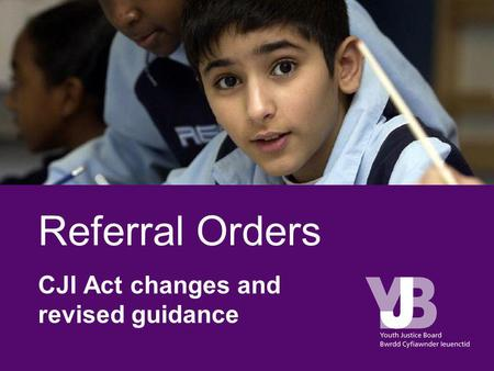Referral Orders CJI Act changes and revised guidance.